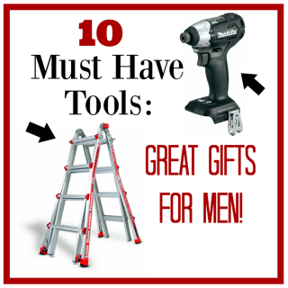 10 Must Have Tools-Great Gifts for Men
